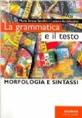 La grammatica e il testo. Morfologia e sintassi + Guida alla produzione del testo. Per le Scuole superiori
