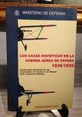 LOS CAZAS SOVIETICOS EN LA GUERRA AEREA DE ESPANA , 1936 - 1939 .