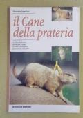 IL CANE DELLA PRATERIA - ANATOMIA, ALLEVAMENTO, RIPRODUZIONE, ALIMENTAZIONE, MALATTIE E CURE