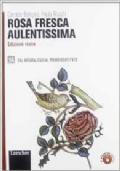 Rosa fresca aulentissima. Ediz. rossa 3A. Dal Naturalismo al primo Novecento. Con espansione online.