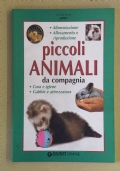 IL MANUALE DEI PICCOLI ANIMALI DA COMPAGNIA - Alimentazione, Allevamento, Cura e igiene