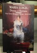 MARIA LUIGIA , DONNA E SOVRANA : UNA CORTE EUROPEA A PARMA , 1815 - 1847