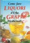 Come fare liquori d'erbe e Grappe medicinali (GUIDE – RICETTE – LIQUORI – GRAPPA – ERBE – BEVANDE MEDICINALI – TINTURE IDROALCOLICHE)