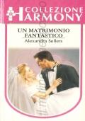 Un matrimonio fantastico (Harmony 1331) ROMANZI ROSA � ALEXANDRA SELLERS