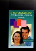 Il test dell'amore con i colori Luscher - Per scoprire le affinità ed evitare i conflitti