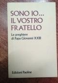 SONO IO VOSTRO FRATELLO - LE PREGHIERE DI PAPA GIOVANNI XXIII