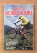 Corso di mountain bike - Come scegliere ed acquistare la vostra mountain bike, le tecniche di guida sui differenti terreni, l' abbigliamento giusto, le attrezature indispensabili, la manutenzione, la preparazione atletica, ...