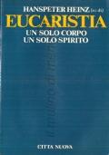 Eucaristia: un solo corpo un solo spirito. Scritti di Klaus Hemmerle, Hanspeter Heinz, Arnaldo Diana, Johannes Bold, Wiflried Hagemann, Josef Stimpfle (INTROVABILE)