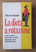 La dieta a rotazione - Come perdere fino a mezzo chilo al giorno e non riprenderlo più