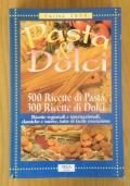 Pasta & Dolci - 500 ricette di pasta, 300 ricette di dolci