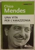 Chico Mendes. Una vita per l'Amazzonia
