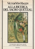 (Victor Von Hagen) Alla ricerca del sacro quetzal 1984 1 edizione  Rizzoli