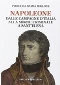 NAPOLEONE - dalle campagne d'Italia alla morte criminale a Sant'Elena