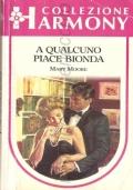 A qualcuno piace bionda (Collezione Harmony  n. 627) IN OMAGGIO CON L'ACQUISTO DI UN ALTRO VOLUME