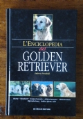 L' ENCICLOPEDIA DEL GOLDEN RETRIEVER - Storia, standard, comportamento, addestramento, alimentazione, riproduzione, salute, igiene, cure
