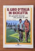 IL GIRO D' ITALIA IN BICICLETTA - 50 splendidi itinerari alla portata di tutti