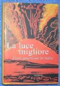 La luce migliore. Poeti americani in Italia