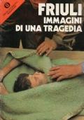 Friuli. Immagini di una tragedia