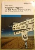 Viaggiatori viaggianti. Da Bob Marley a Che Guevara