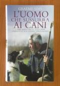 L' UOMO CHE SUSSURRA AI CANI - Come educare il tuo cane usando il suo stesso linguaggio