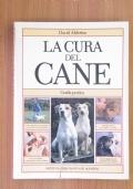 LA CURA DEL CANE - GUIDA PRATICA Come abituare al guinzaglio il cucciolo e il cane adulto, consigli pratici per l' igiene e la salute, cure quotidiane e prevenzione delle malattie, come diagnosticare i disturbi più frequenti