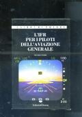 L IFR PER I PILOTI DELL AVIAZIONE GENERALE volume I