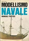Modellismo navale: manuale pratico (IMBARCAZIONI � NAVI)