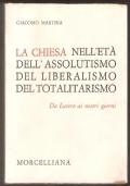 LA CHIESA NELL'ETA, DELL' ASSOLUTISMO, DEL LIBERALISMO, DEL TOTALITARISMO: Da Lutero ai nostri giorni