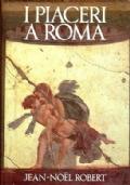 I PIACERI A ROMA