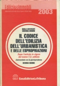 IL CODICE DELL'EDILIZIA DELL'URBANISTICA E DELLE ESPROPRIAZIONI -  commentato con la giurisprudenza