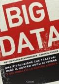 big data. una rivoluzione che trasformerà il nostro modo di vivere. e già minaccia la nostra libertà