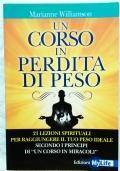 UN CORSO IN PERDITA DI PESO. 21 lezioni spirituali per raggiungere il tuo peso ideale, secondo i principi di Un corso in miracoli