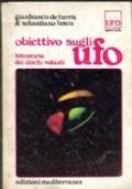 Obiettivo sugli UFO. Fotostoria dei dischi volanti. Gianfranco De Turris, Sebastiano Fusco