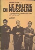 Le polizie di Mussolini. La repressione dell'antifascismo nel ventennio