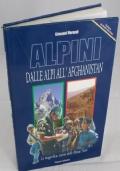 Alpini dalle Alpi all' Afganistan La Magnifica Storia delle Penne Nere