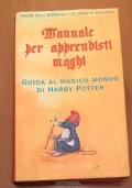MANUALE PER APPRENDISTI MAGHI GUIDA AL MAGICO MONDO DI HARRY POTTER