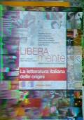 Liberamente. La letteratura italiana delle origini. Ediz. mista. Per le Scuole superiori