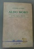 Aldo Moro. La vita, l'opera , l'eredità