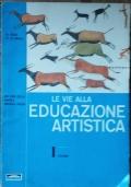 Le Vie alla Educazione artistica Vol. I