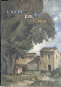 LUOGHI DEL TEMPO - Dai Naturisti del primo Novecento agli Astrattisti della seconda metà del Novecento