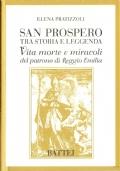 San Prospero tra storia e leggenda: vita, morte e miracoli del patrono di Reggio Emilia (STORIA LOCALE – SANTI)