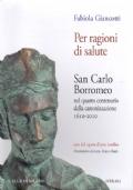Per ragioni di salute. San Carlo Borromeo nel quarto centenario della canonizzazione (1610 - 2010).