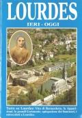 Lourdes: ieri, oggi (GUIDE – MIRACOLI – APPARIZIONI MARIANE – MADONNA – CHIESA CATTOLICA)