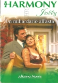 Un miliardario all'asta (Harmony Jolly n. 1964) ROMANZI ROSA – JULIANNA MORRIS