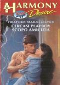 Cercasi playboy scopo amicizia (Harmony Desire n. 213) ROMANZI ROSA – HEATHER MACALLISTER