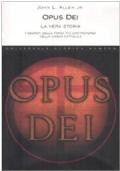 Opus Dei. i segreti della forza più controversa nella Chiesa Cattolica