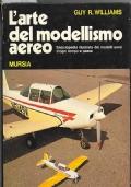 L'arte del modellismo aereo - Enciclopedia illustrata dei modelli aerei d'ogni tempo