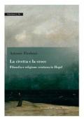 La civetta e la croce. Filosofia e religione cristiana in Hegel
