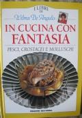 In cucina con fantasia - Pesci, crostacei e molluschi