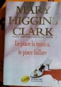 Le piace la musica le piace ballare - Higgins Clark Mary